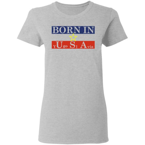 Proud Yugoslavia Born In Usa T-Shirts
