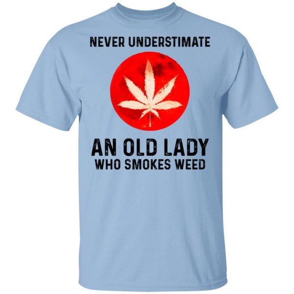 Never Underestimate An Old Lady Who Smoked Weed T-Shirts
