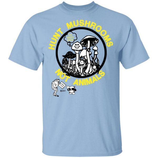Hunt Mushrooms Not Animals T-Shirts