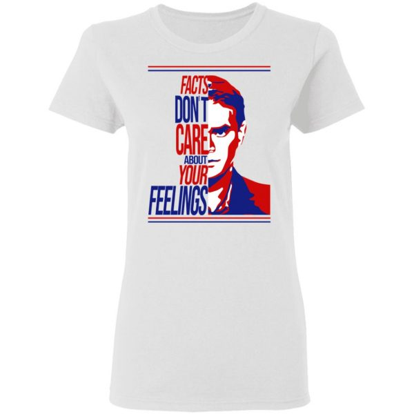 Facts Don't Care About Your Feelings T-Shirts
