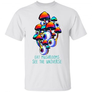 Eat Mushrooms See The Universe T-Shirts