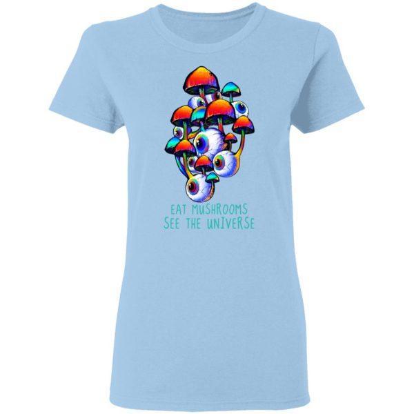 Eat Mushrooms See The Universe T-Shirts