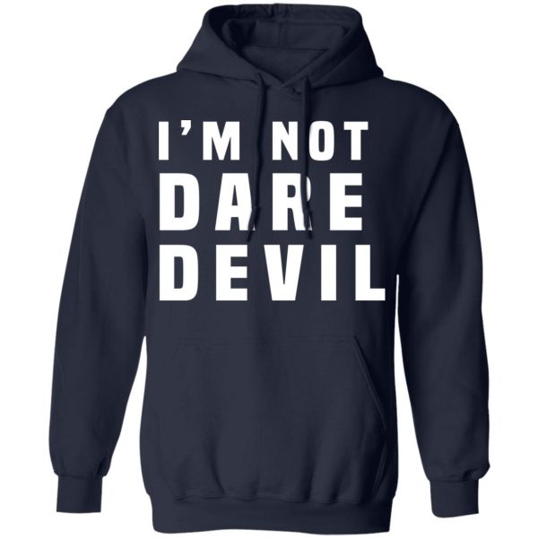 I'm Not Dare Devil T-Shirts, Hoodies, Sweatshirt