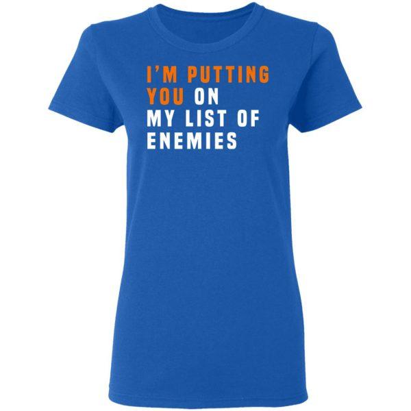 I'm Putting You On My List Of Enemies T-Shirts, Hoodies, Sweatshirt
