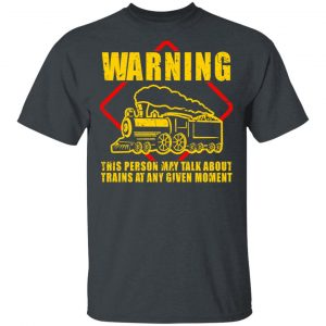 Warning This Person May Talk About Trains At Any Given Moment T-Shirts, Hoodies, Sweatshirt