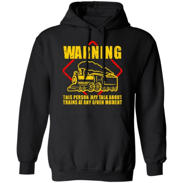 Warning This Person May Talk About Trains At Any Given Moment T-Shirts, Hoodies, Sweatshirt
