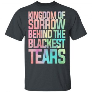Kingdom Of Sorrow Behind The Blackest Tears T-Shirts, Hoodies, Sweatshirt