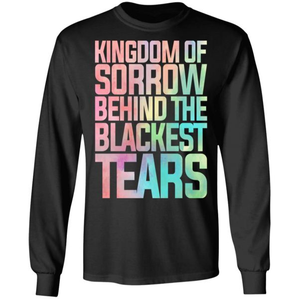 Kingdom Of Sorrow Behind The Blackest Tears T-Shirts, Hoodies, Sweatshirt