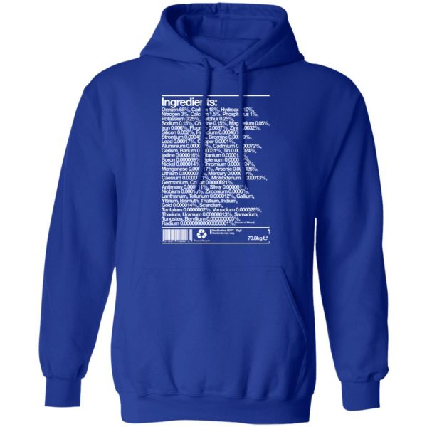 Human Ingredients Oxygen 65% Carbon 18% Hydrogen 10% T-Shirts, Hoodies, Sweatshirt Apparel 15