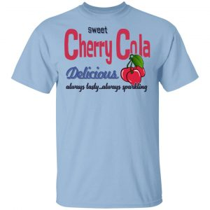 Sweet Cherry Cola Delicious Always Tasty Always Sparking T-Shirts, Hoodies, Sweatshirt