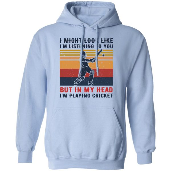I Might Look Like I'm Listening To You But In My Head I'm Playing Cricket T-Shirts, Hoodies, Sweatshirt