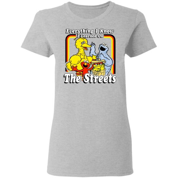 Everything I Know I Learned On The Streets T-Shirts, Hoodies, Sweatshirt