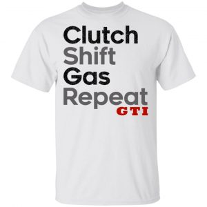 Clutch Shift Gas Repeat GTI T-Shirts, Hoodies, Sweatshirt