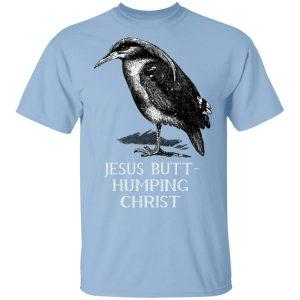 Jesus Butt-Humping Christ T-Shirts, Hoodies, Sweatshirt