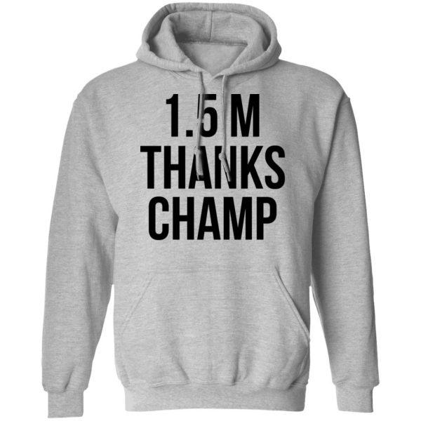 1.5 Metres Thanks Champ T-Shirts, Hoodies, Sweatshirt