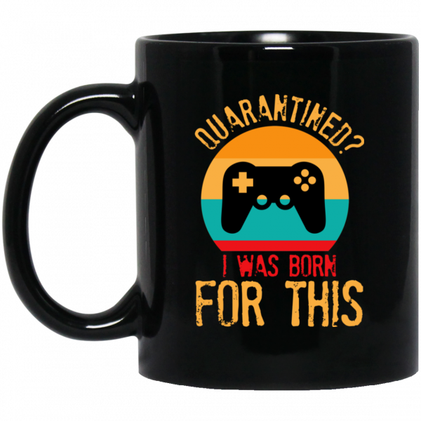 Quarantine Gaming Quarantined I Was Born For This Mug