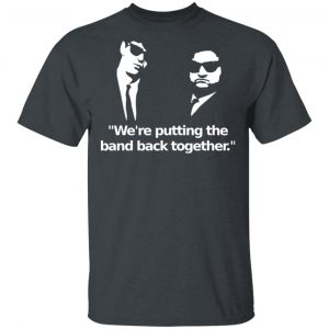 We're Putting The Band Back Together – Elwood Blues T-Shirts, Hoodies, Sweatshirt