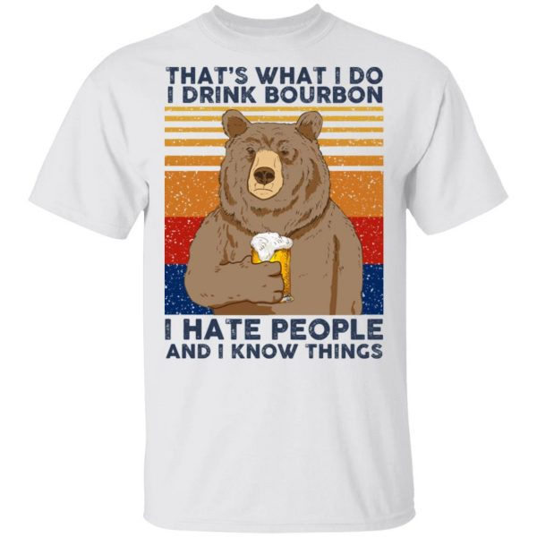 That's What I Do I Drink Bounbon I Hate People And I Know Things T-Shirts, Hoodies, Sweatshirt
