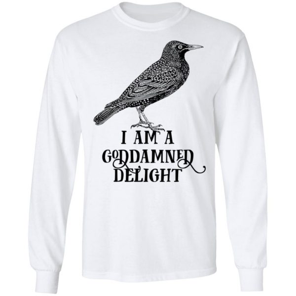 I Am A Goddamned Delight T-Shirts, Hoodies, Sweatshirt