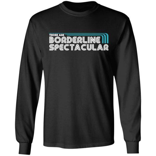 Those Are Borderline Spectacular T-Shirts, Hoodies, Sweatshirt
