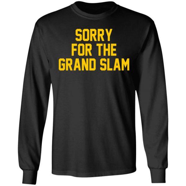 Sorry For The Grand Slam T-Shirts, Hoodies, Sweatshirt