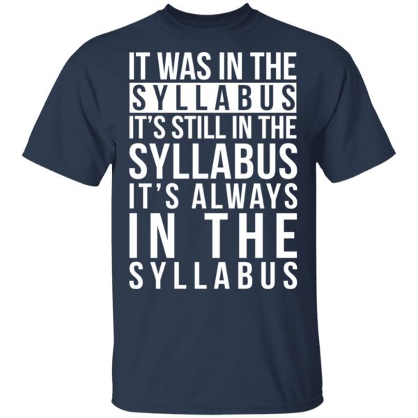 It Was In The Syllabus It's Still In The Syllabus It's Always In The Syllabus T-Shirts, Hoodies, Sweatshirt