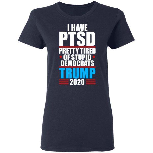I have PTSD Pretty Tired Of Stupid Democrats Donald Trump 2020 T-Shirts, Hoodies, Sweatshirt