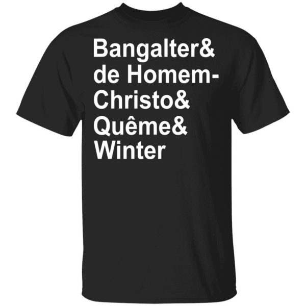 Bangalter & De Homem- Christo & Quême & Winter T-Shirts, Hoodies, Sweatshirt