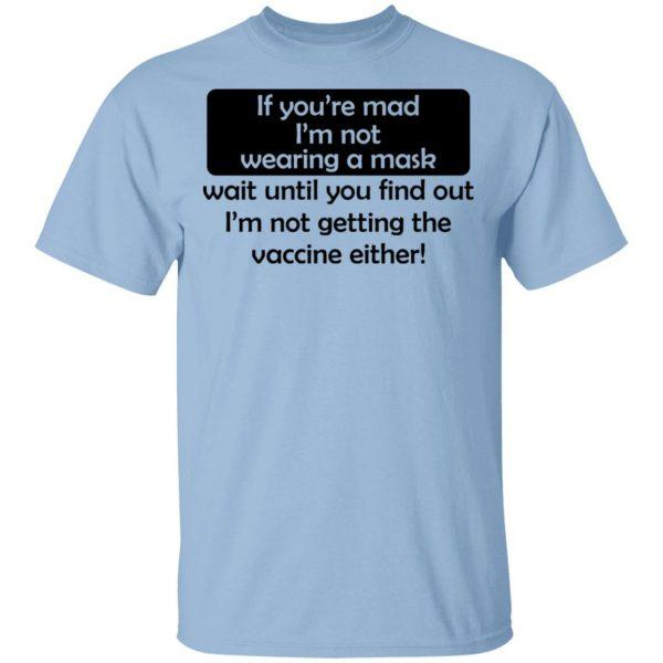 If You're Mad I'm Not Wearing A Mask I'm Not Getting The Vaccine Either T-Shirts, Hoodies, Sweatshirt