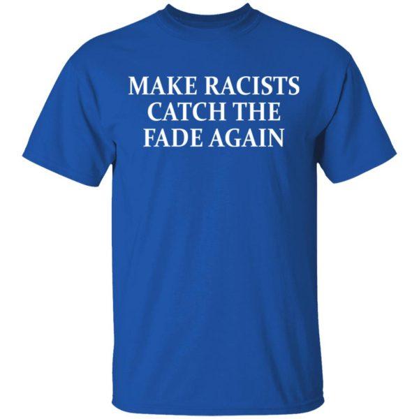 Make Racists Catch The Fade Again T-Shirts, Hoodies, Sweatshirt
