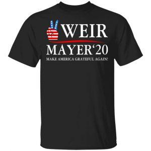 Weir Mayer 2020 Make America Grateful Again T-Shirts, Hoodies, Sweatshirt