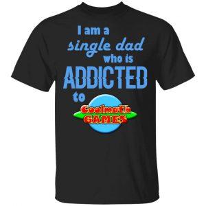 I Am Single Dad Who Is Addicted To Coolmath Games T-Shirts, Hoodies, Sweatshirt