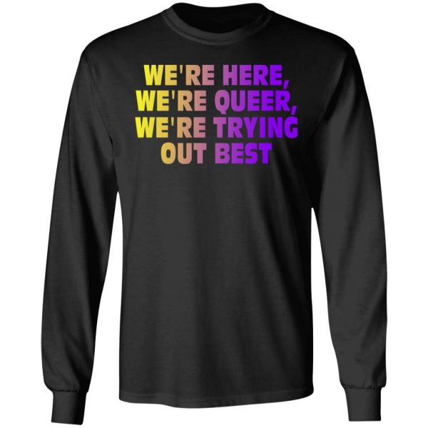 We're Here We're Queer We're Trying Out Best T-Shirts, Hoodies, Sweatshirt