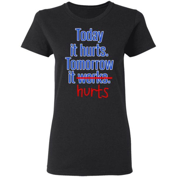 Today Is Hurts Tomorrow It Hurts T-Shirts, Hoodies, Sweatshirt