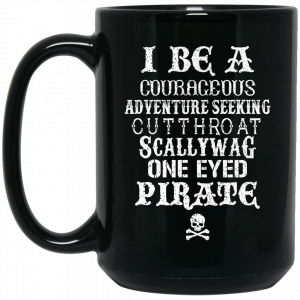 I Be A Courageous Adventure Seeking Cutthroat Scallywag One Eyed Pirate Mug