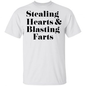 Stealing Hearts & Blasting Farts T-Shirts, Hoodies, Sweatshirt