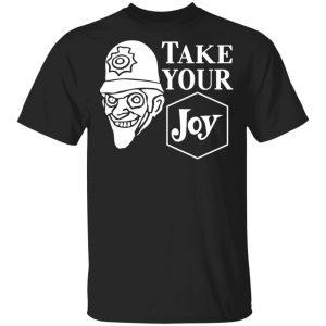 We Happy Few Take Your Joy T-Shirts, Hoodies, Sweatshirt
