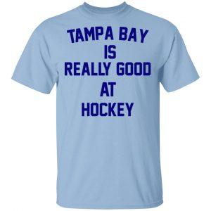 Tampa Bay Is Really Good At Hockey T-Shirts, Hoodies, Sweatshirt