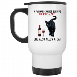A Woman Cannot Survive On Wine Alone She Also Need A Cat Mug