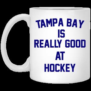 Tampa Bay Is Really Good At Hockey Mug