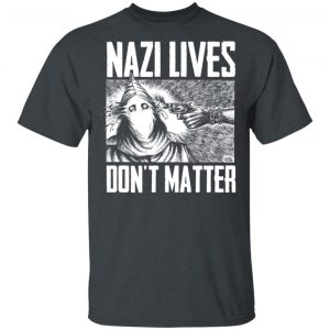 Nazi Lives Don't Matter T-Shirts, Hoodies, Sweatshirt