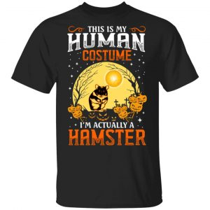 This Is Human Costume I'm Actually A Hamster T-Shirts, Hoodies, Sweatshirt