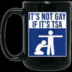 It's Not Gay If It's TSA Black Mug