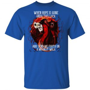 When Hope Is Gone Undo This Lock And Send Me Forth On A Moonlit Walk – Alucard T-Shirts, Hoodies, Sweatshirt