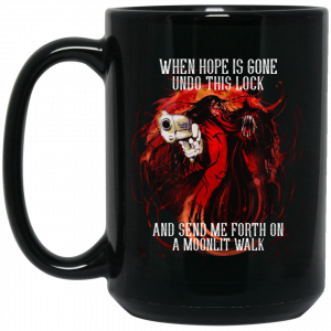 When Hope Is Gone Undo This Lock And Send Me Forth On A Moonlit Walk – Alucard Black Mug