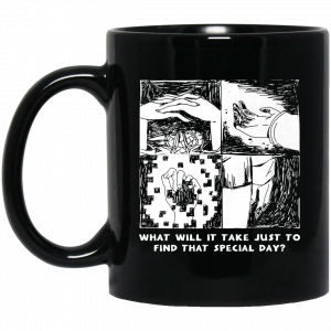 What Will It Take Just To Find That Special Day Black Mug