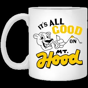 It's All Good On Mt. Hood White Mug