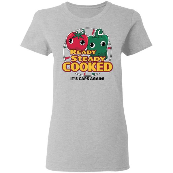 Ready Steady Cooked It's Caps Again T-Shirts, Hoodies, Sweatshirt