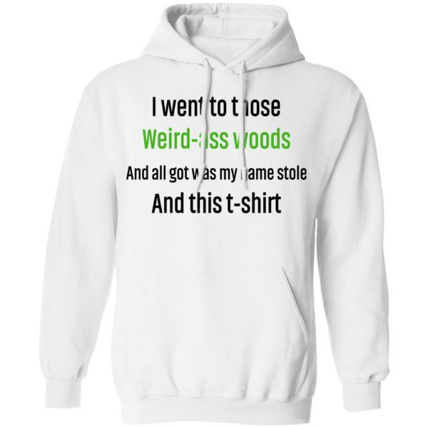 I Went To Those Weird-Ass Woods And All Got Was My Name Stolen And This T-Shirt T-Shirts, Hoodies, Sweatshirt