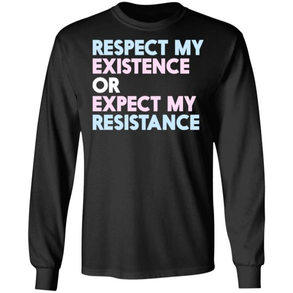 Respect My Existence Or Expect My Resistance T-Shirts, Hoodies, Sweatshirt